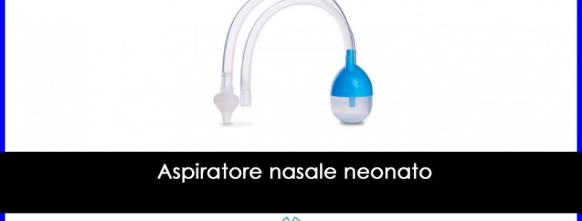 Aspiratore Nasale Neonato, Elettrico o Manuale? Come scegliere il Migliore Online